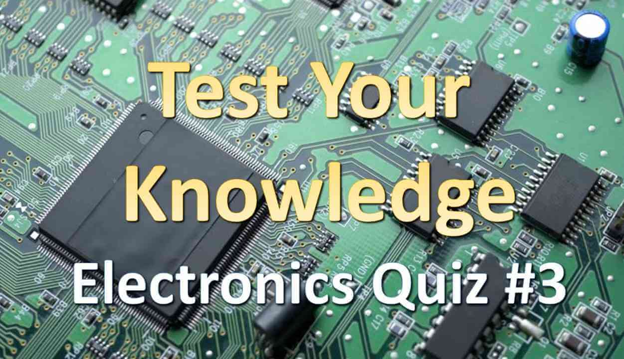 Test Your Knowledge with Electronics Quiz #3